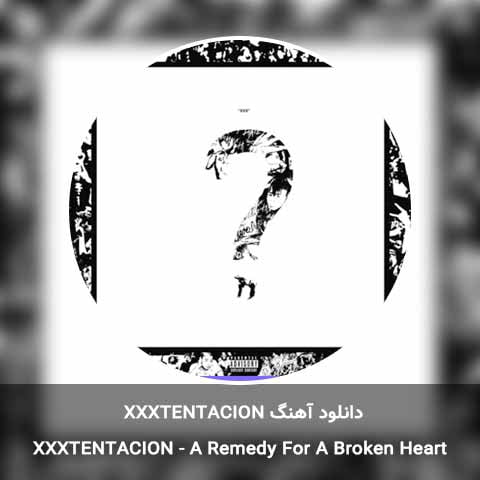 دانلود آهنگ A Remedy For A Broken Heart از Xxxtentacion