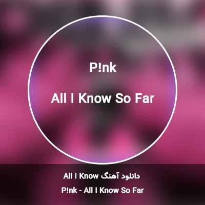 دانلود آهنگ All I Know So Far از Pink